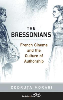 The Bressonians: French Cinema and the Culture of Authorship (Hardback)
