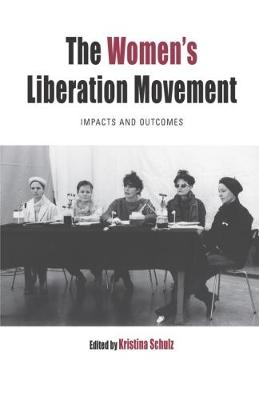 The Women's Liberation Movement: Impacts and Outcomes - Protest, Culture & Society 22 (Hardback)