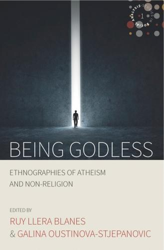 Being Godless: Ethnographies of Atheism and Non-Religion - Studies in Social Analysis 1 (Hardback)