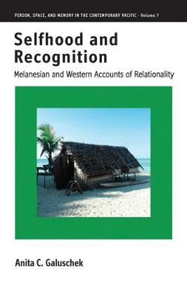 Selfhood and Recognition: Melanesian and Western Accounts of Relationality - Person, Space and Memory in the Contemporary Pacific 7 (Hardback)