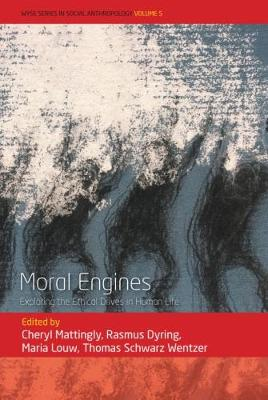 Moral Engines: Exploring the Ethical Drives in Human Life - WYSE Series in Social Anthropology 5 (Hardback)