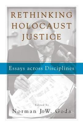 Rethinking Holocaust Justice: Essays Across Disciplines (Hardback)