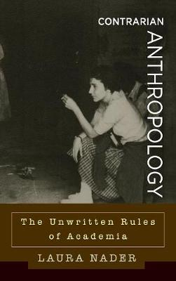 Contrarian Anthropology: The Unwritten Rules of Academia (Hardback)