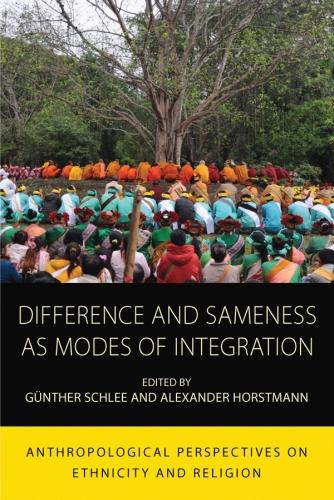 Difference and Sameness as Modes of Integration: Anthropological Perspectives on Ethnicity and Religion - Integration and Conflict Studies 16 (Hardback)