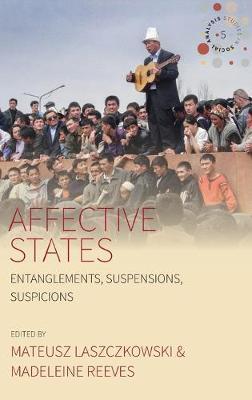 Affective States: Entanglements, Suspensions, Suspicions - Studies in Social Analysis 5 (Hardback)
