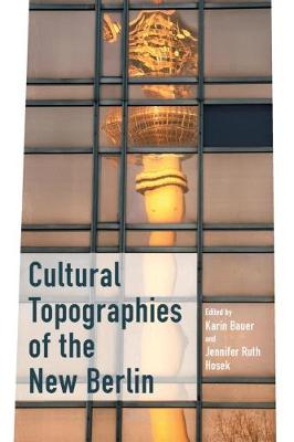 Cultural Topographies of the New Berlin (Hardback)