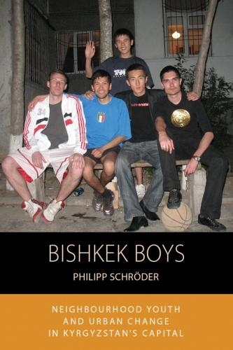 Bishkek Boys: Neighbourhood Youth and Urban Change in Kyrgyzstana  s Capital - Integration and Conflict Studies 17 (Hardback)
