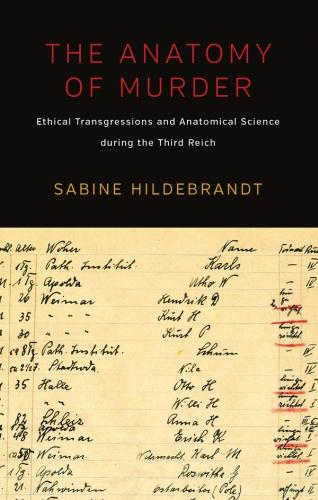 The Anatomy of Murder: Ethical Transgressions and Anatomical Science during the Third Reich (Paperback)