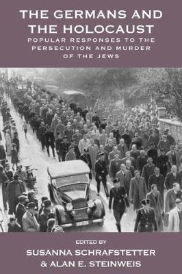 The Germans and the Holocaust: Popular Responses to the Persecution and Murder of the Jews - Vermont Studies on Nazi Germany and the Holocaust 6 (Paperback)