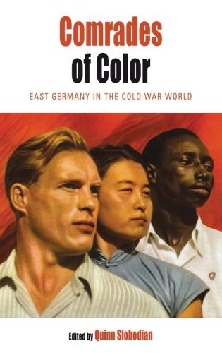 Comrades of Color: East Germany in the Cold War World - Protest, Culture & Society 15 (Paperback)
