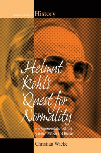 Helmut Kohl's Quest for Normality: His Representation of the German Nation and Himself - Making Sense of History 20 (Paperback)