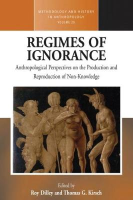 Regimes of Ignorance: Anthropological Perspectives on the Production and Reproduction of Non-Knowledge - Methodology & History in Anthropology 29 (Paperback)