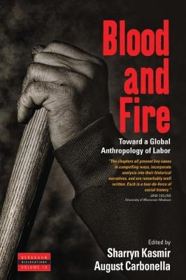 Blood and Fire: Toward a Global Anthropology of Labor - Dislocations 13 (Paperback)