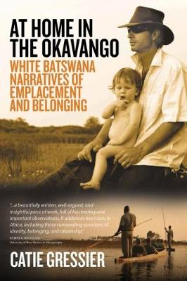 At Home in the Okavango: White Batswana Narratives of Emplacement and Belonging (Paperback)