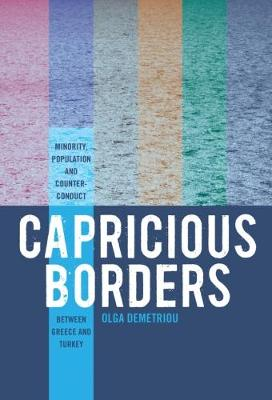 Capricious Borders: Minority, Population, and Counter-Conduct Between Greece and Turkey (Paperback)