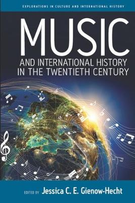 Music and International History in the Twentieth Century - Explorations in Culture and International History 7 (Paperback)