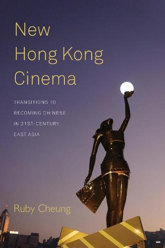 New Hong Kong Cinema: Transitions to Becoming Chinese in 21st-Century East Asia (Paperback)