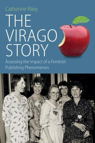 The Virago Story: Assessing the Impact of a Feminist Publishing Phenomenon - Protest, Culture and Society 23 (Paperback)
