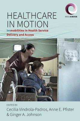Healthcare in Motion: (Im)mobilities in Health Service Delivery and Access - Worlds in Motion 5 (Hardback)