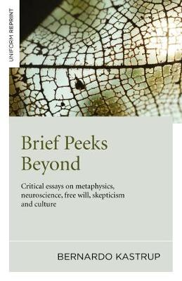 Brief Peeks Beyond: Critical Essays on Metaphysics, Neuroscience, Free Will, Skepticism and Culture (Paperback)