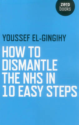How to Dismantle the NHS in 10 Easy Steps (Paperback)