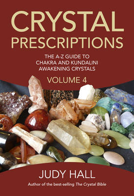 Crystal Prescriptions: Volume 4: The A-Z Guide to Chakra Balancing Crystals and Kundalini Activation Stones (Paperback)