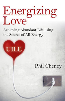 Energizing Love: Achieving Abundant Life Using the Source of All Energy, Uile (Paperback)