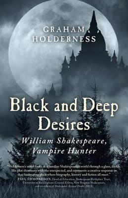 Black and Deep Desires: William Shakespeare, Vampire Hunter (Paperback)
