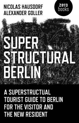 Superstructural Berlin: A Superstructural Tourist Guide to Berlin for the Visitor and the New Resident (Paperback)