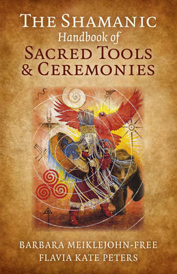 The Shamanic Handbook of Sacred Tools and Ceremonies (Paperback)
