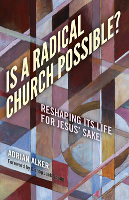 Is a Radical Church Possible? - Reshaping its Life for Jesus` Sake (Paperback)