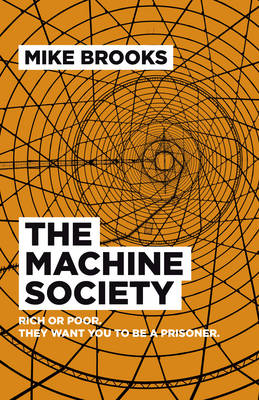 The Machine Society: Rich or Poor. They Want You to be a Prisoner (Paperback)
