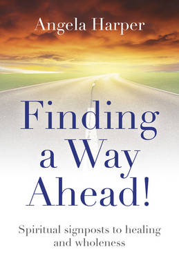 Finding a Way Ahead!: Spiritual Signposts to Healing and Wholeness (Paperback)