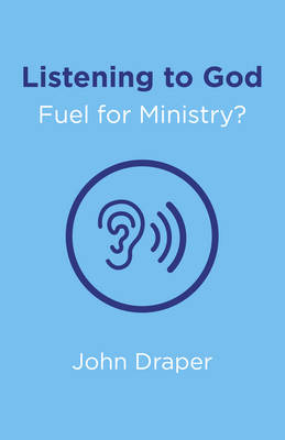 Listening to God - Fuel for Ministry?: An Examination of the Influence of Prayer and Meditation, Including the Use of Lectio Divina, in Christian Ministry (Paperback)