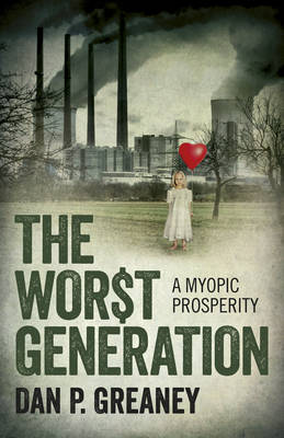 The Worst Generation: A Myopic Prosperity (Paperback)