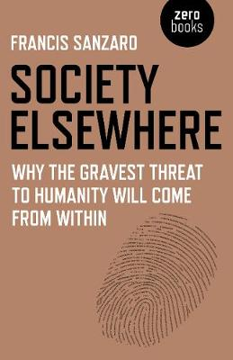 Society Elsewhere: Why the Gravest Threat to Humanity Will Come From Within (Paperback)