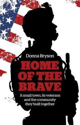 Home of the Brave: A Small Town, its Veterans and the Community They Built Together (Paperback)