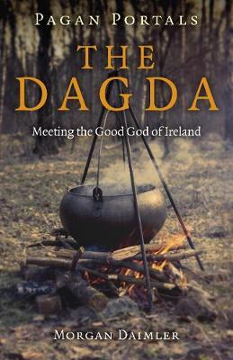 Pagan Portals - the Dagda: Meeting the Good God of Ireland (Paperback)