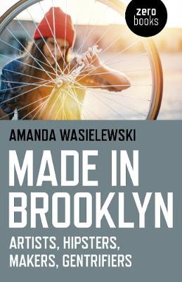 Made in Brooklyn: Artists, Hipsters, Makers, Gentrifiers (Paperback)