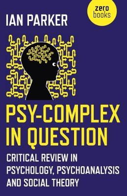 Psy-Complex in Question: Critical Review in Psychology, Psychoanalysis and Social Theory (Paperback)