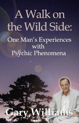 Walk On The Wild Side, A: One Man's Experiences With Psychic Phenomena (Paperback)
