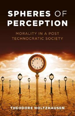 Spheres of Perception - Morality in a Post Technocratic Society (Paperback)