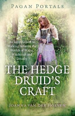 Pagan Portals - The Hedge Druid's Craft: An Introduction to Walking Between the Worlds of Wicca, Witchcraft and Druidry (Paperback)