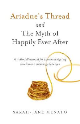 Ariadne's Thread and The Myth of Happily Ever After: A truth-full account for women navigating timeless and enduring challenges (Paperback)