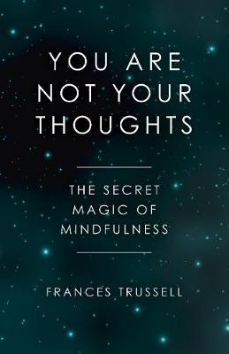 You Are Not Your Thoughts: The Secret Magic of Mindfulness (Paperback)