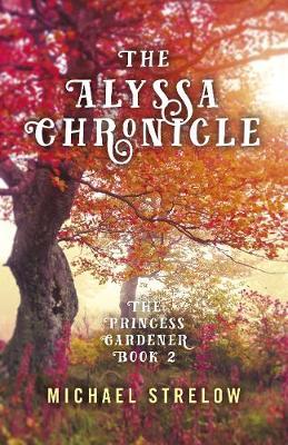 Alyssa Chronicle, The: The Princess Gardener, Book II (Paperback)