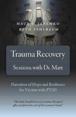 Trauma Recovery - Sessions With Dr. Matt: Narratives of Hope and Resilience for Victims with PTSD (Paperback)