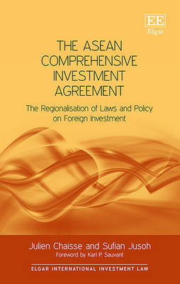 The ASEAN Comprehensive Investment Agreement: The Regionalisation of Laws and Policy on Foreign Investment - Elgar International Investment Law Series (Hardback)
