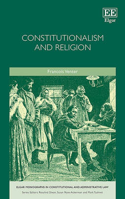 Constitutionalism and Religion - Elgar Monographs in Constitutional and Administrative Law Series (Hardback)