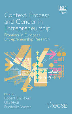 Context, Process and Gender in Entrepreneurship: Frontiers in European Entrepreneurship Research - Frontiers in European Entrepreneurship Series (Hardback)